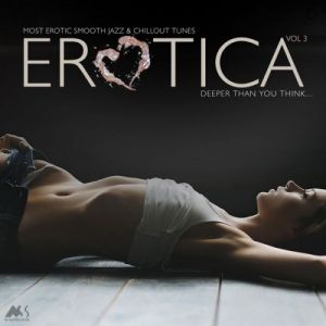 Erotica Vol. 3 (Most Erotic Smooth Jazz & Chillout Tunes)