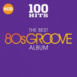 100 Hits (The Best 80s Groove Album)