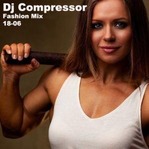 Dj Compressor - Fashion Mix 18-06