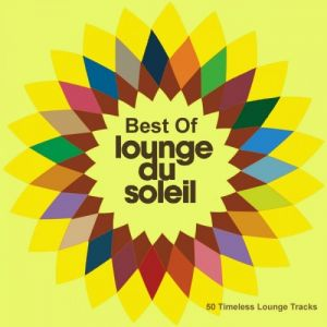 Best Of Lounge Du Soleil [50 Timeless Lounge Tracks]