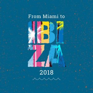 From Miami To Ibiza 2018