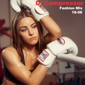 Dj Compressor - Fashion Mix 18-08 (MP3)
