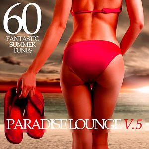 Paradise Lounge V.5: 60 Fantastic Summer Tunes (MP3)