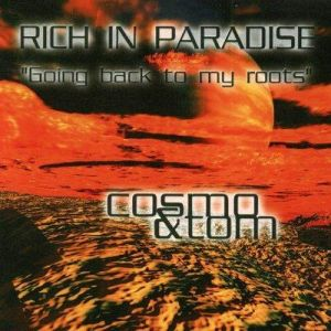 Cosmo & Tom - Rich in Paradise 'Going Back To My Roots