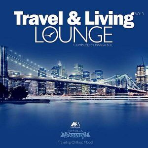 Travel & Living Lounge Vol.3. Traveling Chillout Mood