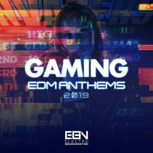 Gaming EDM Anthems 2019
