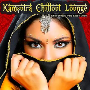 Kamsutra Chillout Lounge: Spicy Sensual India Exotic Music