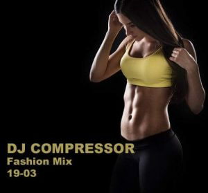 Dj Compressor - Fashion Mix 19-03