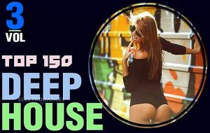 Top 150 Deep House Tracks Vol.3