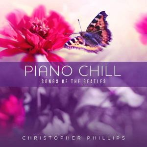 Christopher Phillips - Piano Chill. Songs Of The Beatles