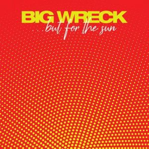 Big Wreck - But for the Sun