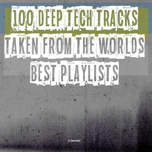 100 Deep Tech Tracks Taken From The Worlds Best Playlists