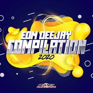 EDM Deejay Compilation 2020 (Planet Dance Music)