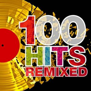 100 Hits Remixed (The Best Of 70s, 80s And 90s Hits)