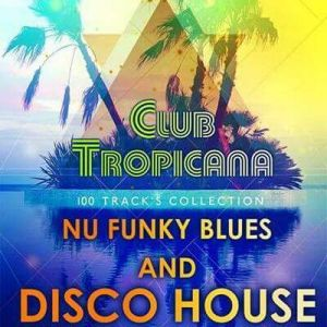Club Tropicana: Nu Funky Blues And Disco House