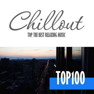 Chillout Top 100: The Best Relaxing Music